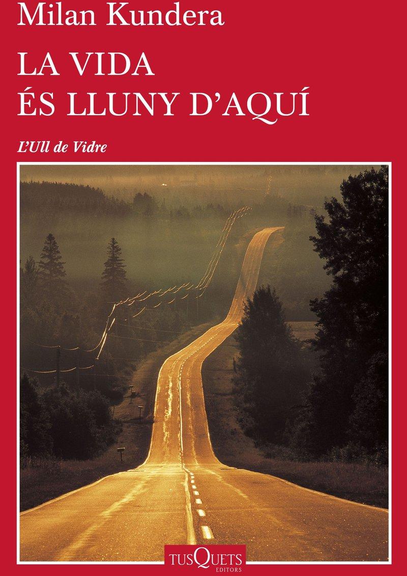 Imatge de la portada del llibre 'La vida és lluny d'aquí' de Milan Kundera.